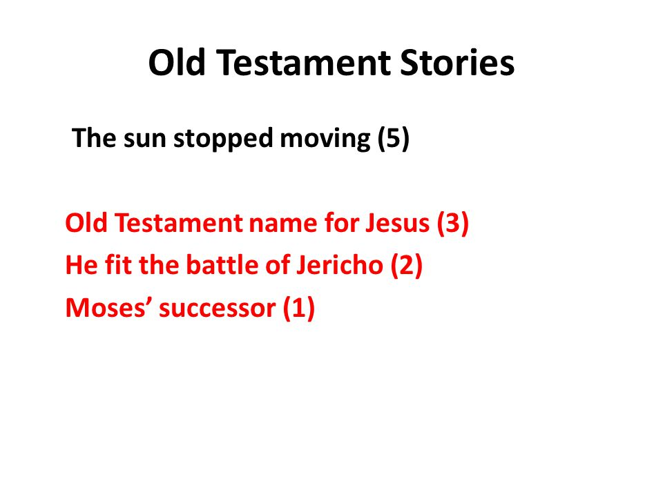 Old Testament Stories The sun stopped moving (5) Old Testament name for Jesus (3) He fit the battle of Jericho (2) Moses' successor (1)