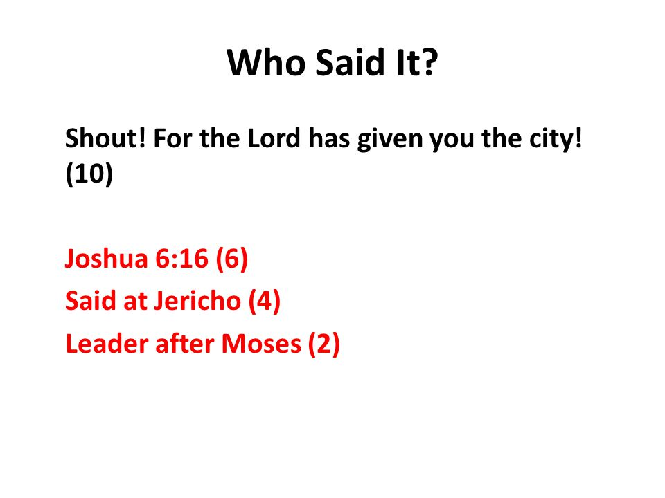 Who Said It. Shout. For the Lord has given you the city.