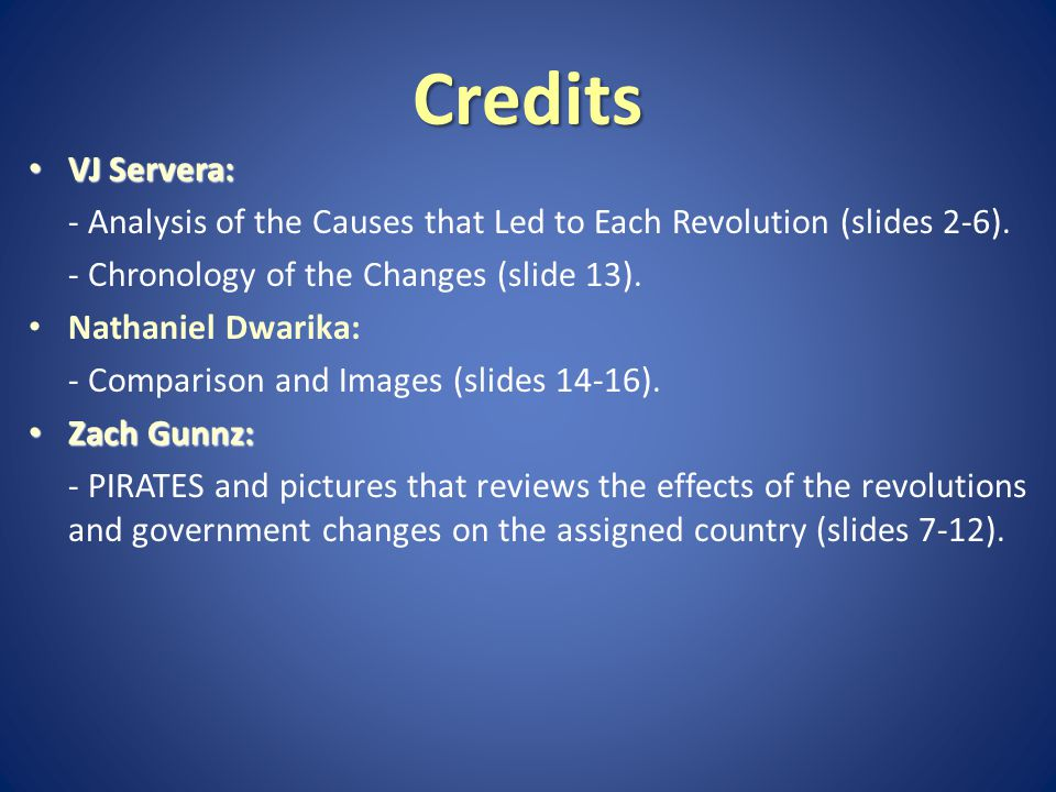 Credits VJ Servera: VJ Servera: - Analysis of the Causes that Led to Each Revolution (slides 2-6).