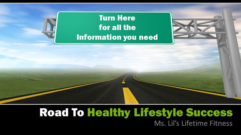 Road To Healthy Lifestyle Success Turn Here for all the Information you need Ms.