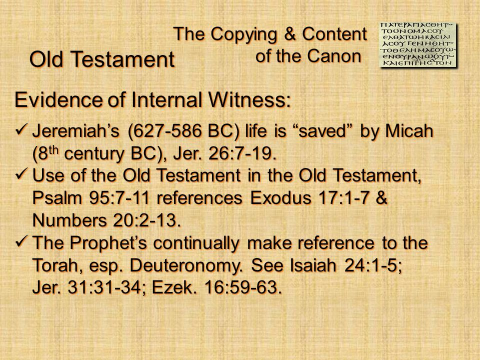 The Copying & Content of the Canon Evidence of Internal Witness: Jeremiah's (627-586 BC) life is saved by Micah (8 th century BC), Jer.