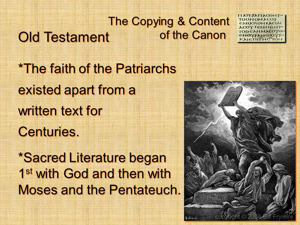 The Copying & Content of the Canon *The faith of the Patriarchs existed apart from a written text for Centuries.