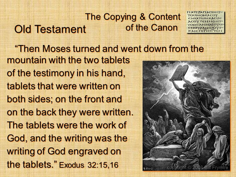 The Copying & Content of the Canon Then Moses turned and went down from the mountain with the two tablets Then Moses turned and went down from the mountain with the two tablets of the testimony in his hand, tablets that were written on both sides; on the front and on the back they were written.