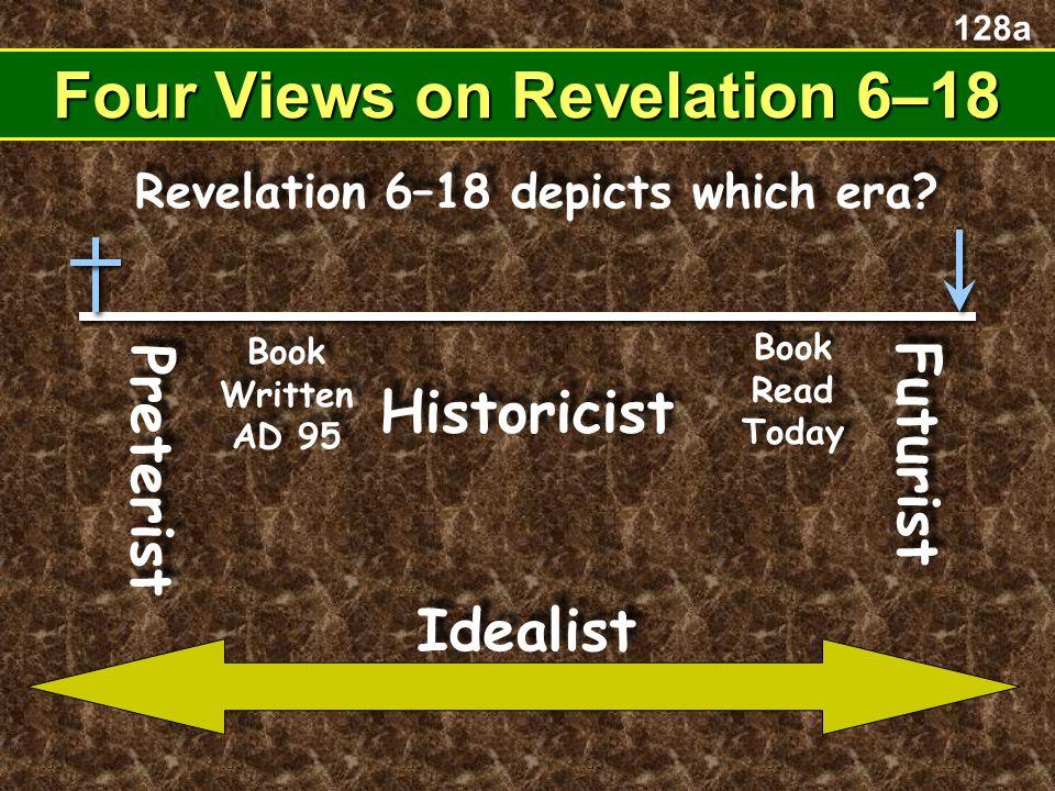 Four Views on Revelation 6–18 Preterist Historicist Book Written AD 95 Revelation 6–18 depicts which era.