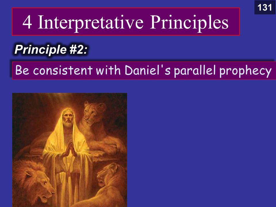 4 Interpretative Principles Be consistent with Daniel s parallel prophecy 131