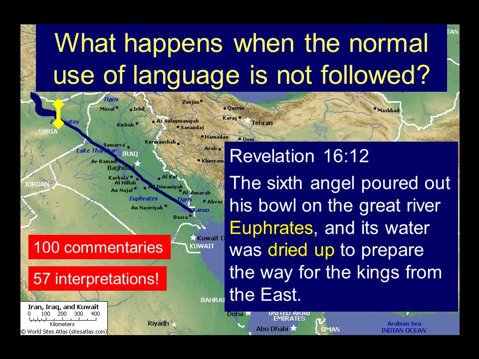 Revelation 16:12 The sixth angel poured out his bowl on the great river Euphrates, and its water was dried up to prepare the way for the kings from the East.