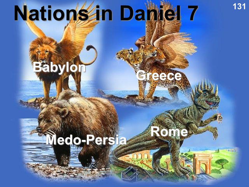 Nations in Daniel 7 Babylon Medo-Persia Greece Rome 131
