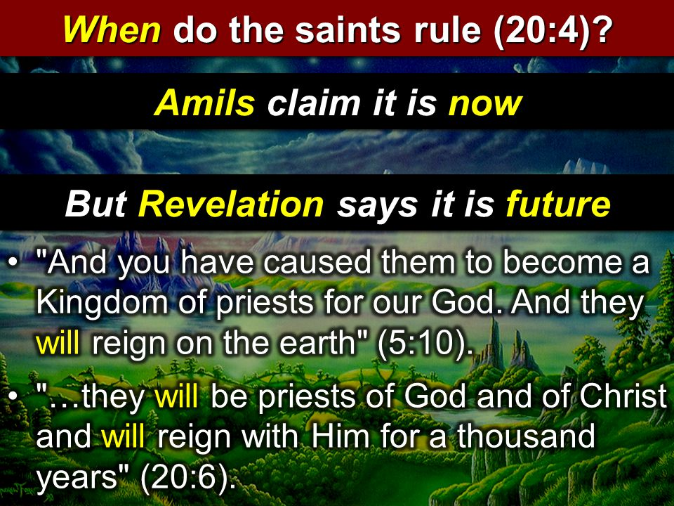 When do the saints rule (20:4)? Amils claim it is now But Revelation says it is future 428