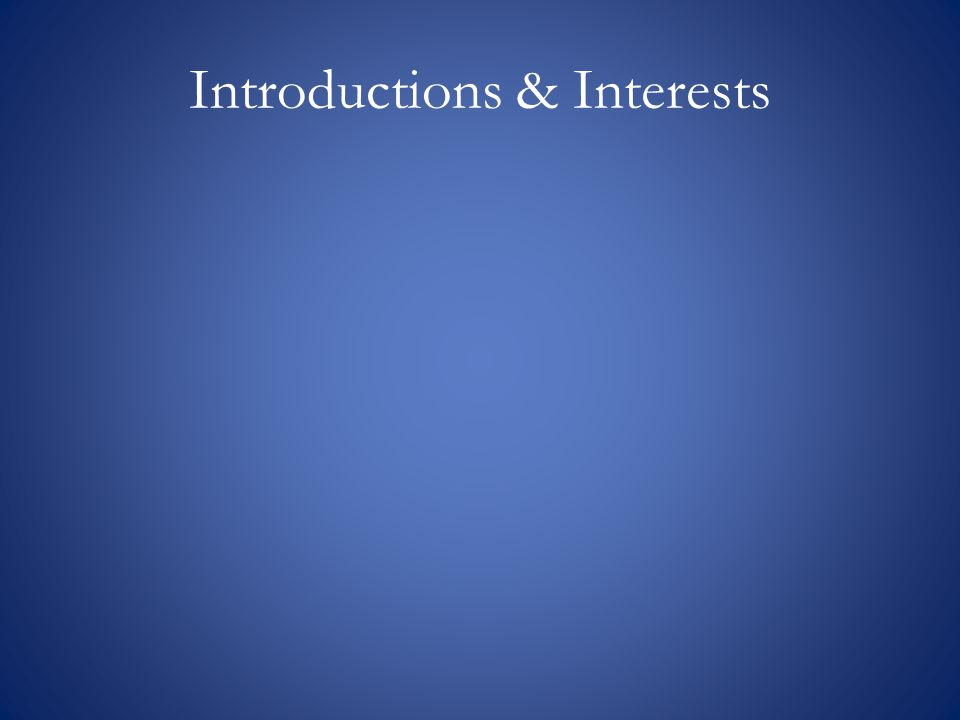 Introductions & Interests