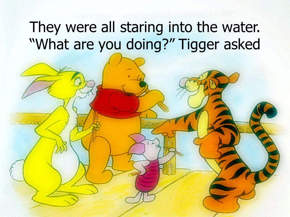 Tigger threw down his sticks. Tiggers don't like Pooh Sticks! he cried.