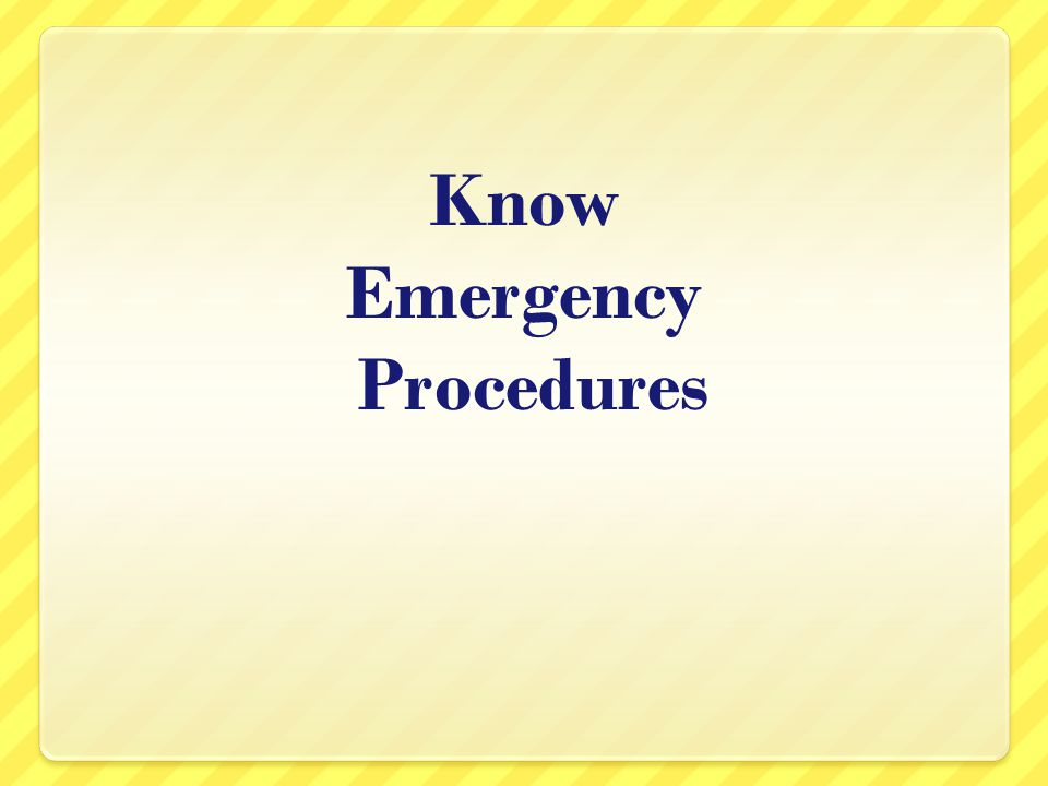 Know Emergency Procedures