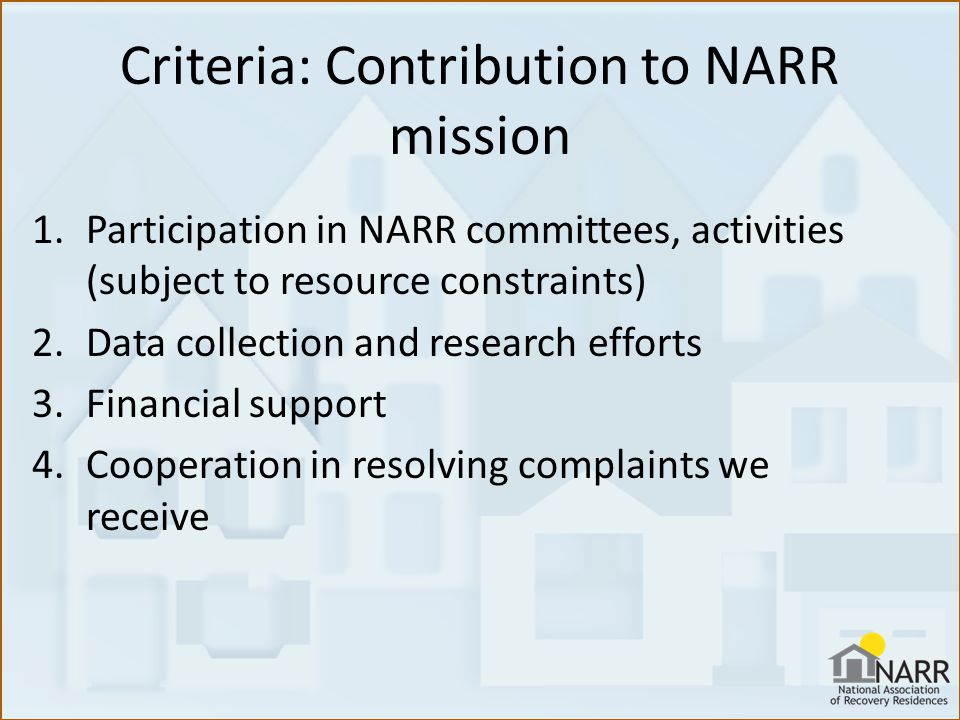 Criteria: Contribution to NARR mission 1.Participation in NARR committees, activities (subject to resource constraints) 2.Data collection and research efforts 3.Financial support 4.Cooperation in resolving complaints we receive