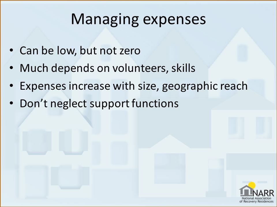 Managing expenses Can be low, but not zero Much depends on volunteers, skills Expenses increase with size, geographic reach Don't neglect support functions