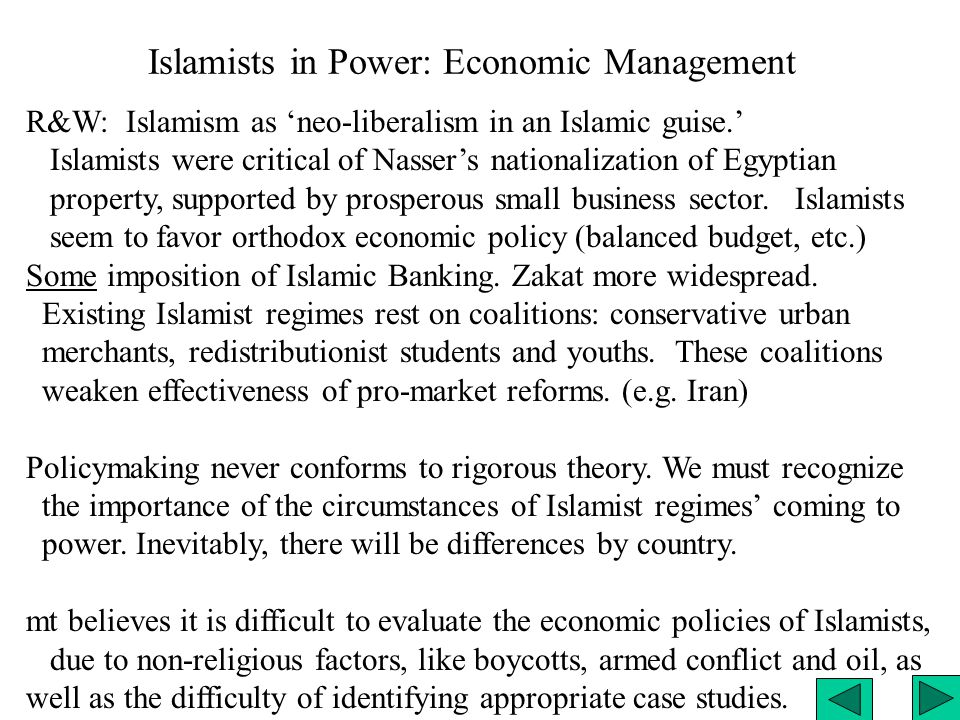 Islamists in Power: Economic Management R&W: Islamism as 'neo-liberalism in an Islamic guise.' Islamists were critical of Nasser's nationalization of Egyptian property, supported by prosperous small business sector.