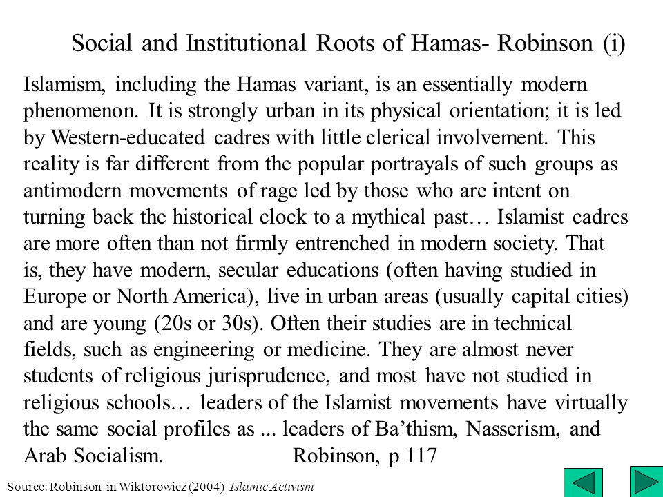 Social and Institutional Roots of Hamas- Robinson (i) Islamism, including the Hamas variant, is an essentially modern phenomenon.