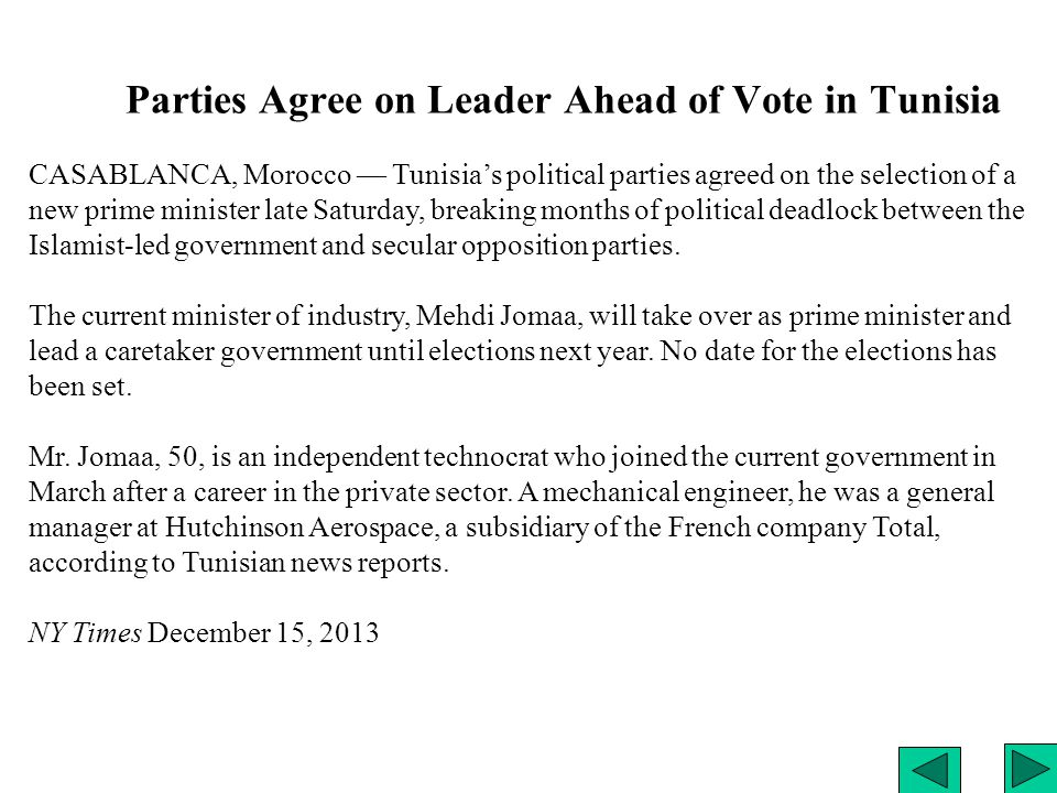 Parties Agree on Leader Ahead of Vote in Tunisia CASABLANCA, Morocco — Tunisia's political parties agreed on the selection of a new prime minister late Saturday, breaking months of political deadlock between the Islamist-led government and secular opposition parties.