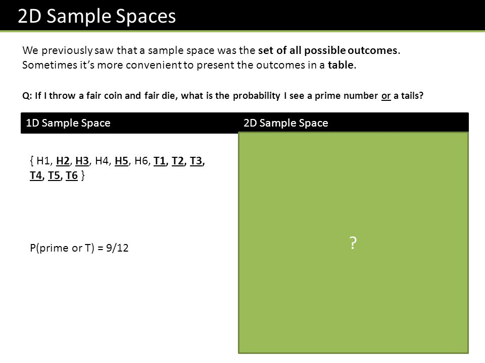 2D Sample Spaces We previously saw that a sample space was the set of all possible outcomes.