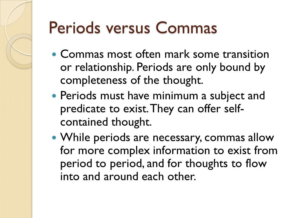 Periods versus Commas Commas most often mark some transition or relationship.