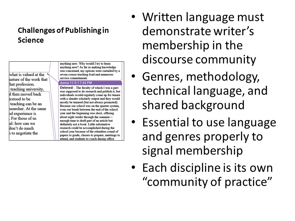 Challenges of Publishing in Science Written language must demonstrate writer's membership in the discourse community Genres, methodology, technical la