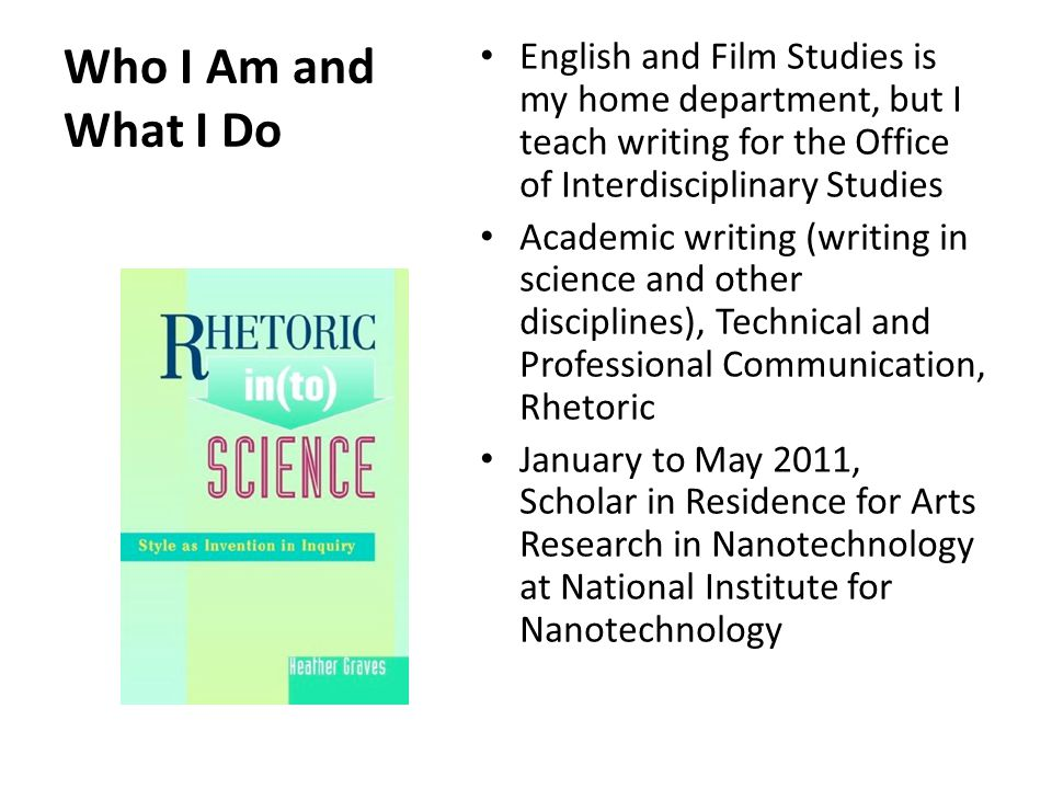 Who I Am and What I Do English and Film Studies is my home department, but I teach writing for the Office of Interdisciplinary Studies Academic writin