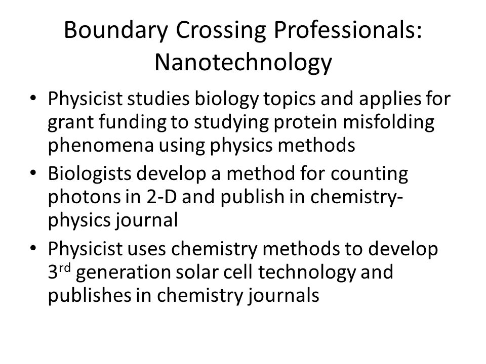 Boundary Crossing Professionals: Nanotechnology Physicist studies biology topics and applies for grant funding to studying protein misfolding phenomen