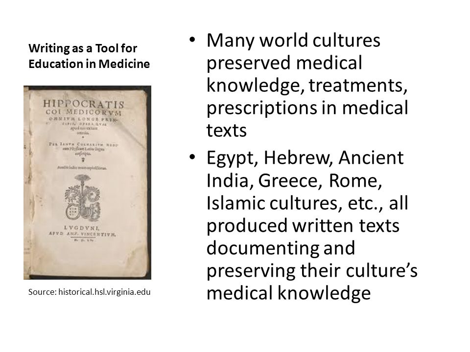 Medicine: Part of the Quadrivium in Medieval European universities University graduates learned medicine from studying Greek and Islamic texts translated into Latin: Hippocrates, Galen, Avicenna, Haly Abbas, ar-Razi, Albucasis Medicine was taught through lecture and disputation, supplemented with practice, apprenticeship, and dissection (guided by the same texts) Not all faculties of medicine included surgery as part of the training Galen's image of the heart c 1547 Source: scientopia.org