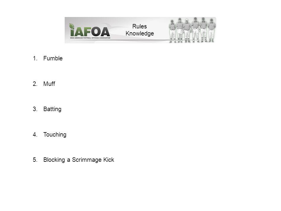 1.Fumble 2.Muff 3.Batting 4.Touching 5.Blocking a Scrimmage Kick Rules Knowledge