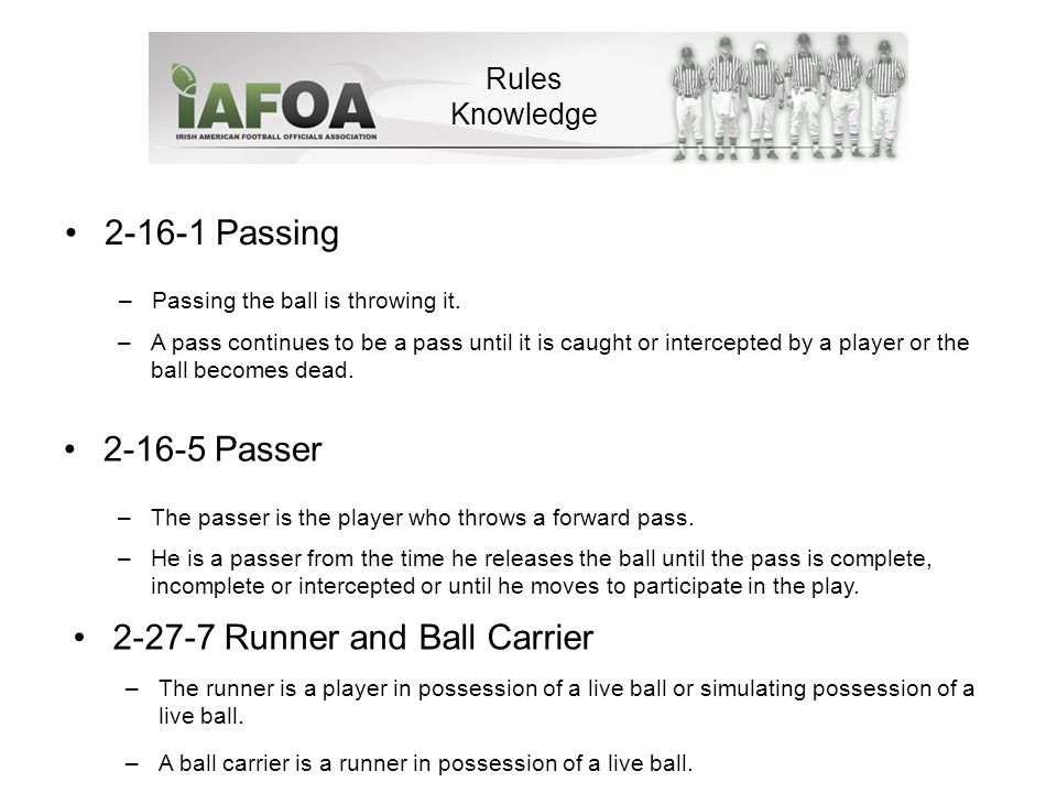 2-16-5 Passer Rules Knowledge –The passer is the player who throws a forward pass.