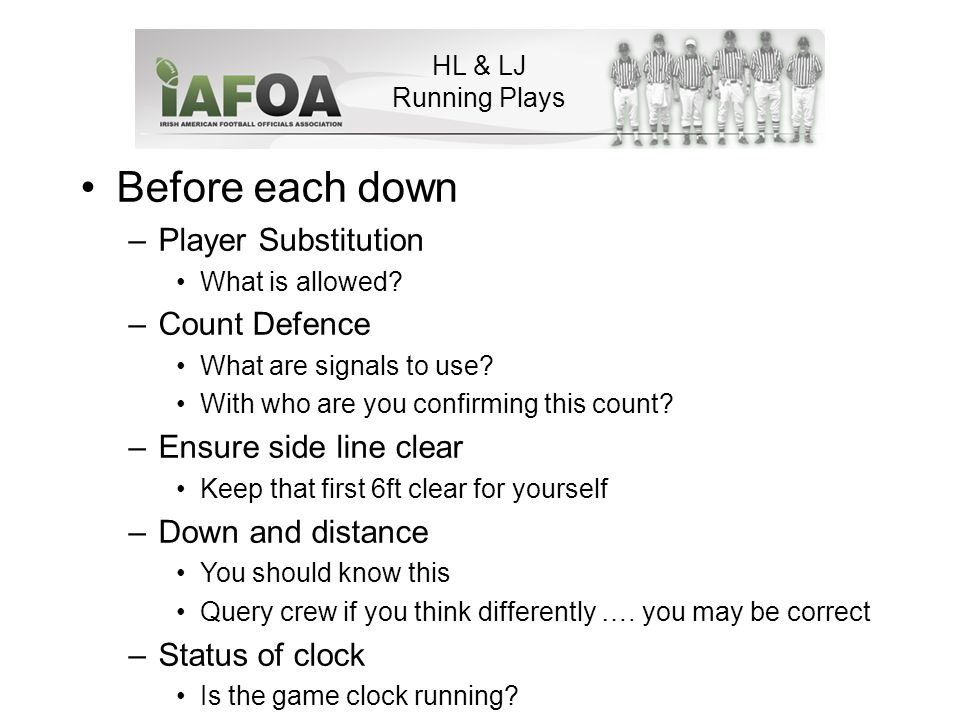 HL & LJ Running Plays Before each down –Player Substitution What is allowed.
