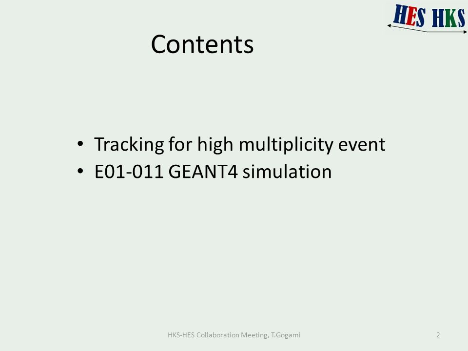 Contents Tracking for high multiplicity event E01-011 GEANT4 simulation HKS-HES Collaboration Meeting, T.Gogami2
