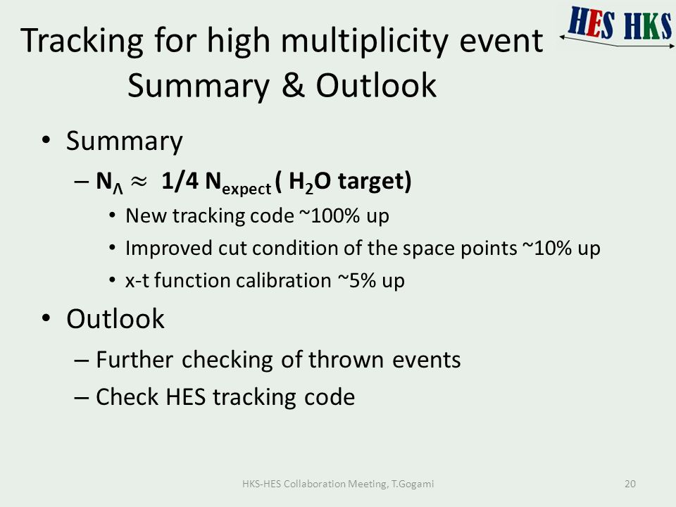 Tracking for high multiplicity event Summary & Outlook HKS-HES Collaboration Meeting, T.Gogami20