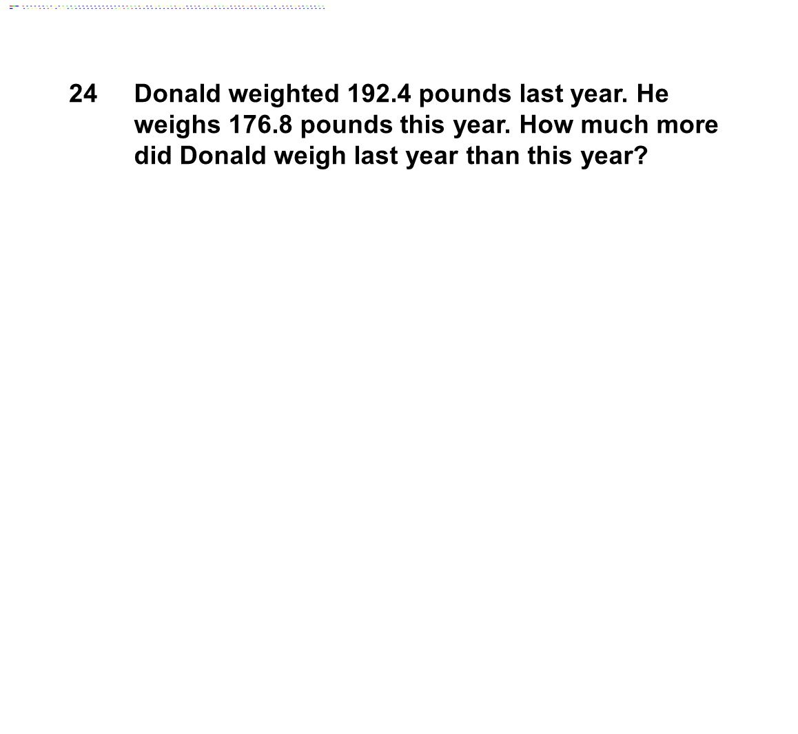 24 Donald weighted 192.4 pounds last year. He weighs 176.8 pounds this year.