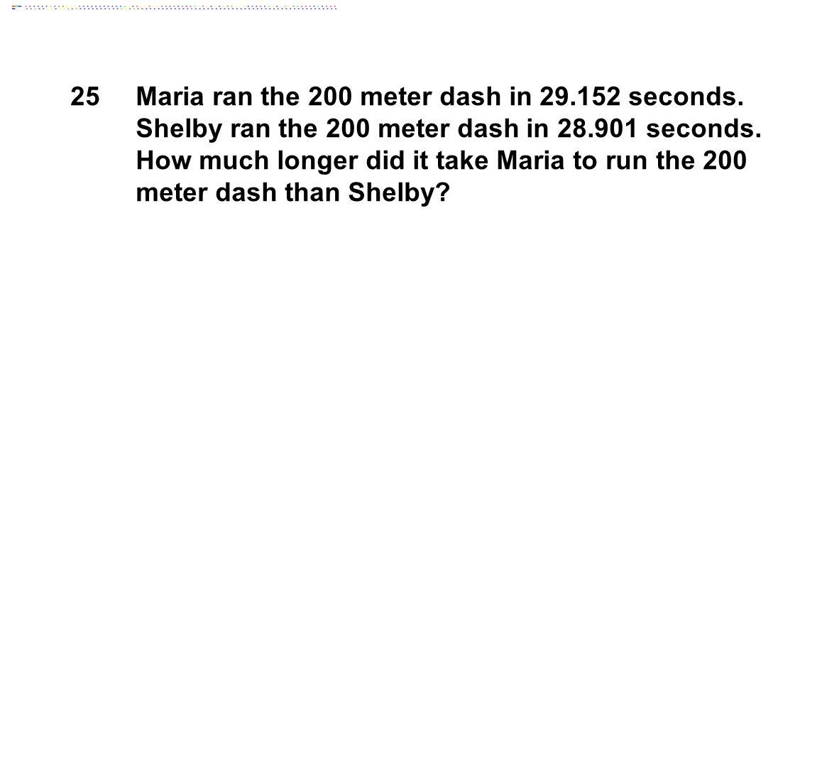 25 Maria ran the 200 meter dash in 29.152 seconds.