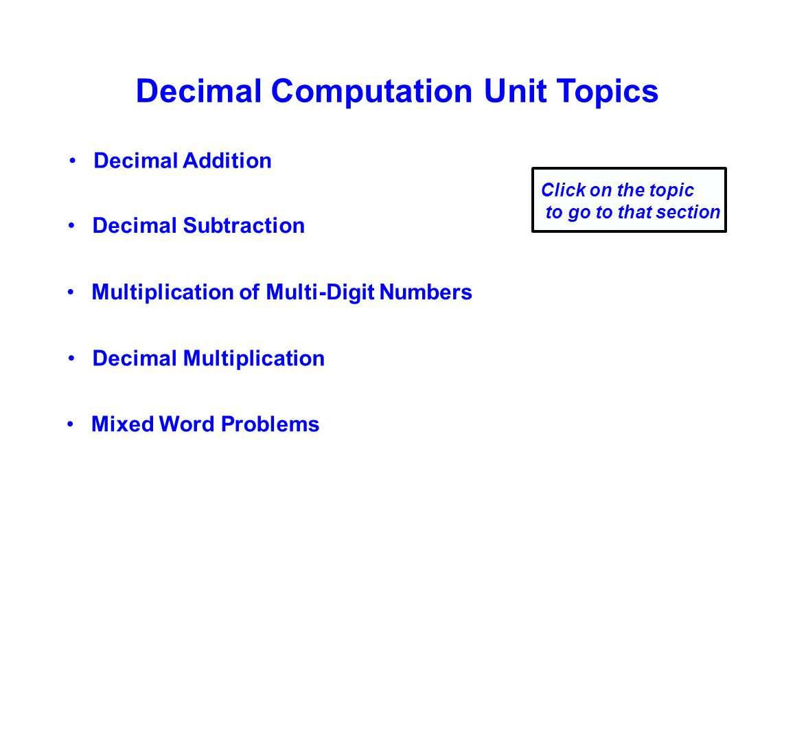 Decimal Computation Unit Topics Decimal Addition Decimal Subtraction Multiplication of Multi-Digit Numbers Click on the topic to go to that section Decimal Multiplication Mixed Word Problems