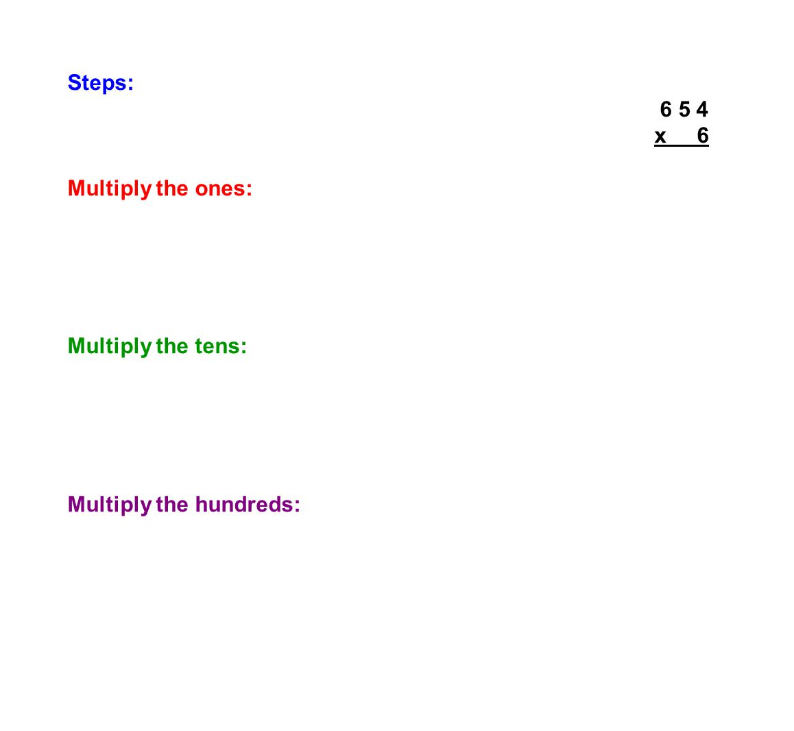 Steps:3 2 6 5 4 x 6 3 9 2 4 Multiply the ones: 6 x 4 = 24 (24>9 : so regroup) Regrouping 24: 24 ones = 2 tens + 4 ones Put the 4 in the ones place of the answer and the 2 above the tens place.