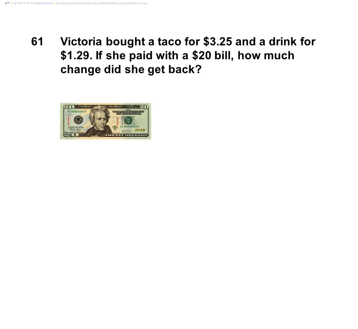 61Victoria bought a taco for $3.25 and a drink for $1.29.