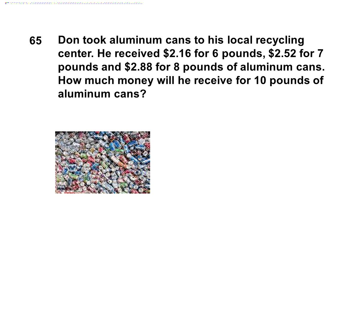 65 Don took aluminum cans to his local recycling center.