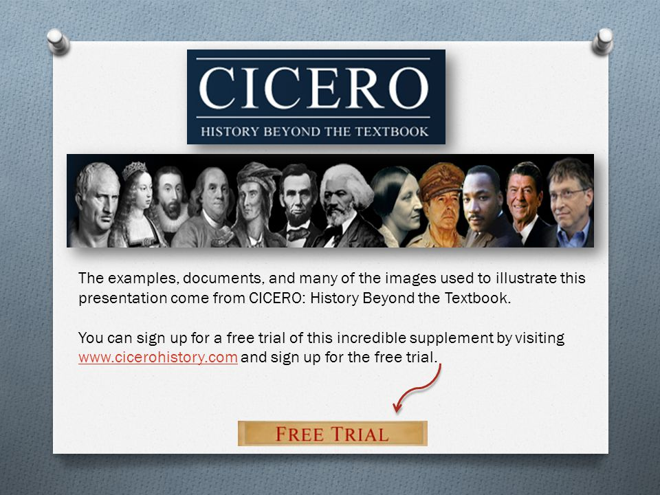 The examples, documents, and many of the images used to illustrate this presentation come from CICERO: History Beyond the Textbook. You can sign up fo