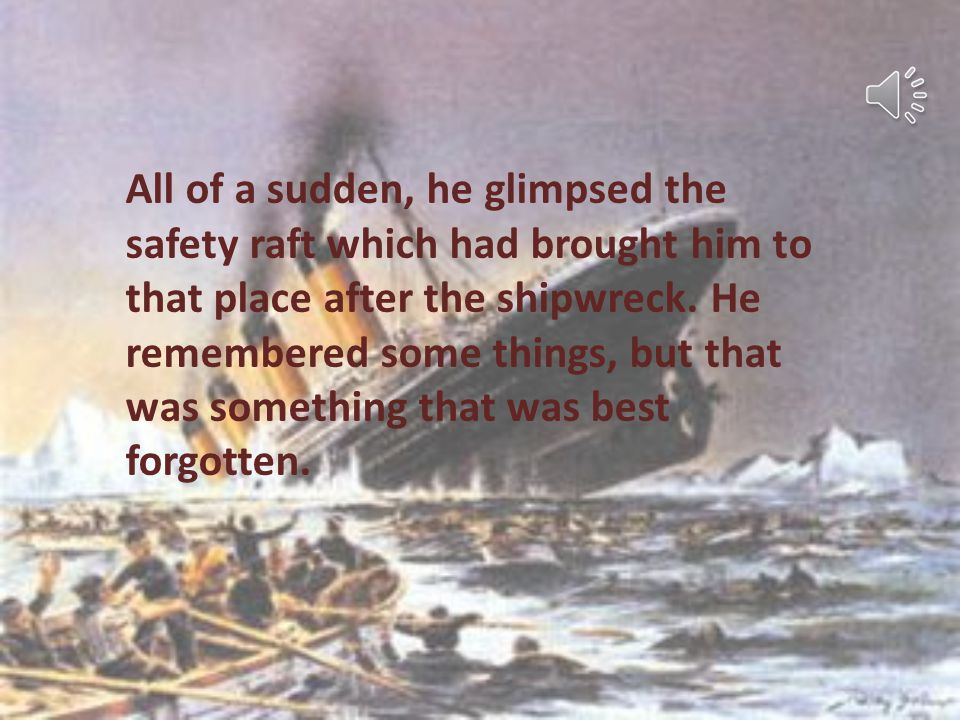 All of a sudden, he glimpsed the safety raft which had brought him to that place after the shipwreck.