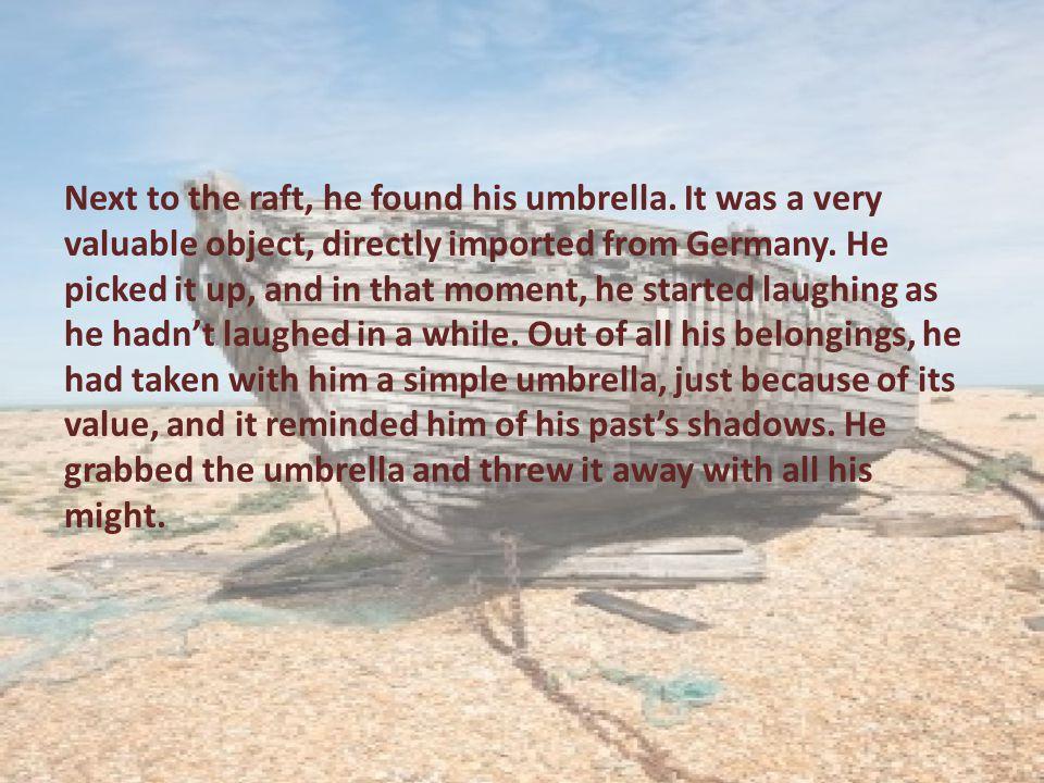 Next to the raft, he found his umbrella.