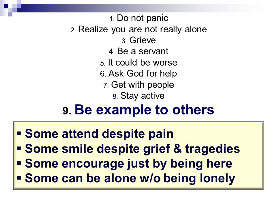 1. Do not panic 2. Realize you are not really alone 3.