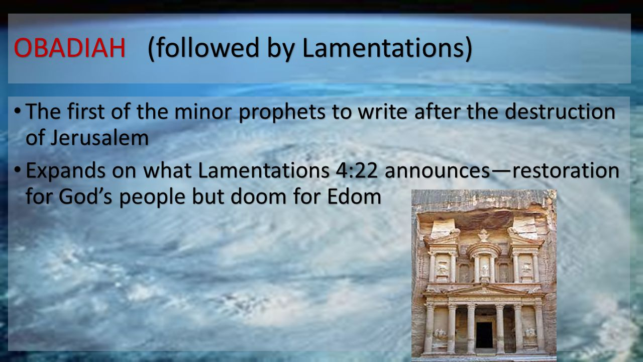OBADIAH (followed by Lamentations) The first of the minor prophets to write after the destruction of Jerusalem The first of the minor prophets to writ