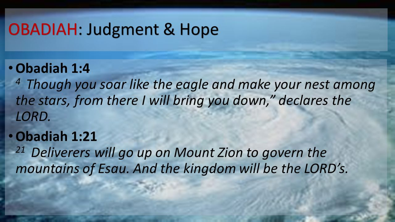 """OBADIAH: Judgment & Hope Obadiah 1:4 4 Though you soar like the eagle and make your nest among the stars, from there I will bring you down,"""" declares"""