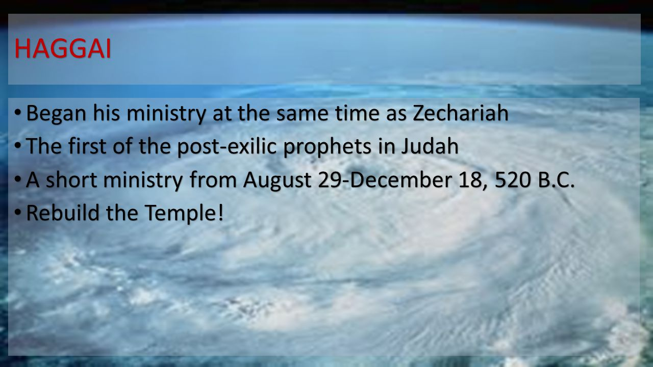 HAGGAI Began his ministry at the same time as Zechariah Began his ministry at the same time as Zechariah The first of the post-exilic prophets in Juda