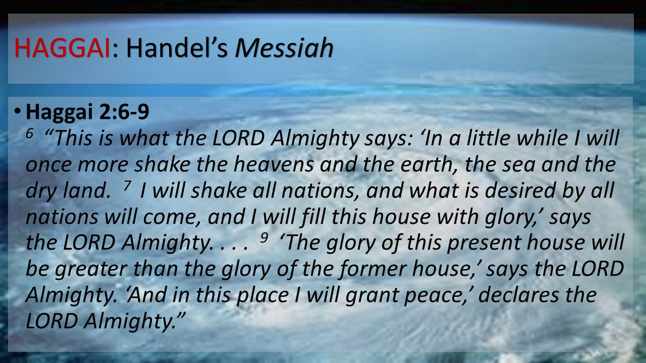 """HAGGAI: Handel's Messiah Haggai 2:6-9 6 """"This is what the LORD Almighty says: 'In a little while I will once more shake the heavens and the earth, the"""