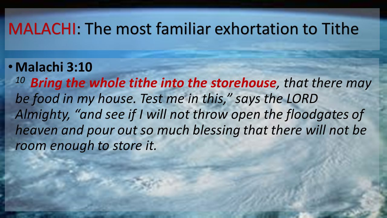 MALACHI: The most familiar exhortation to Tithe Malachi 3:10 10 Bring the whole tithe into the storehouse, that there may be food in my house. Test me