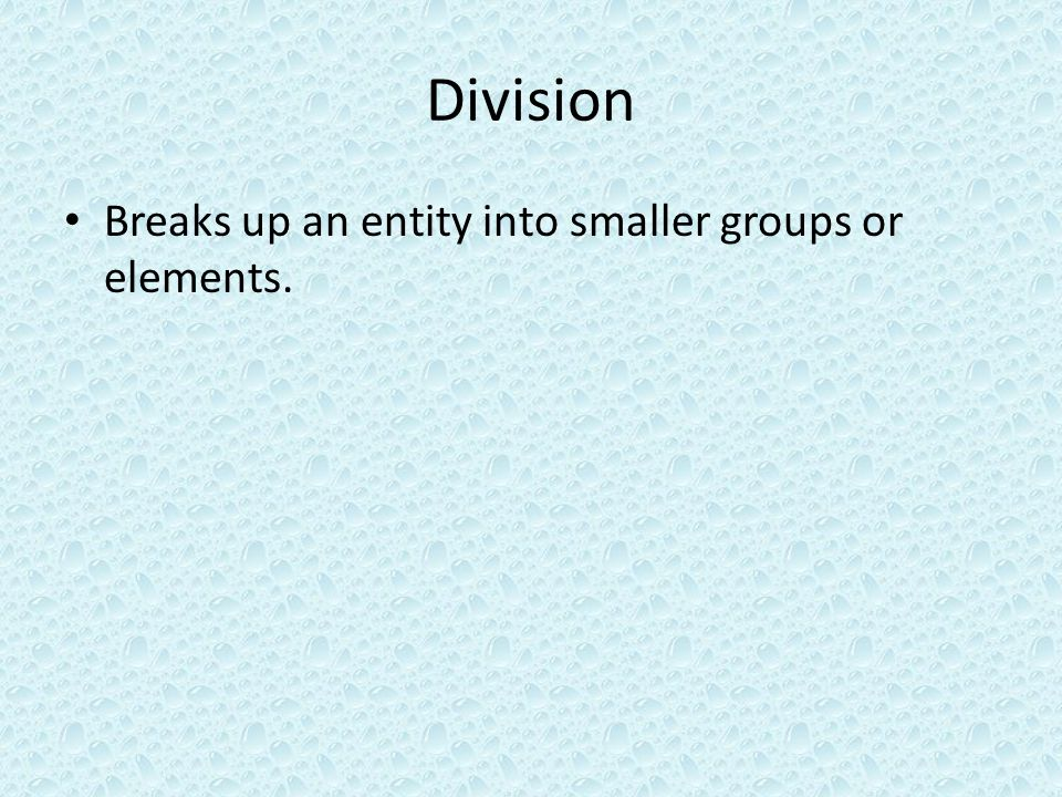 Division Breaks up an entity into smaller groups or elements.