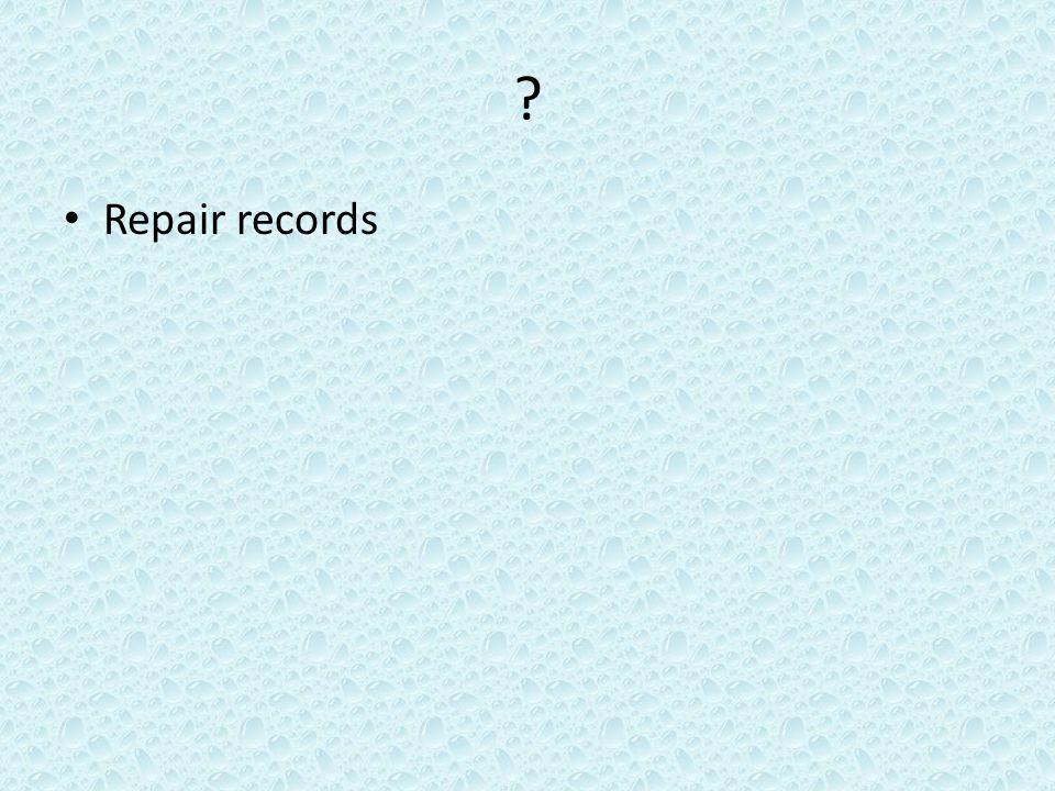 ? Repair records