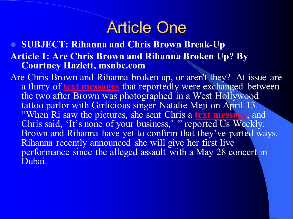 Article One SUBJECT: Rihanna and Chris Brown Break-Up Article 1: Are Chris Brown and Rihanna Broken Up.