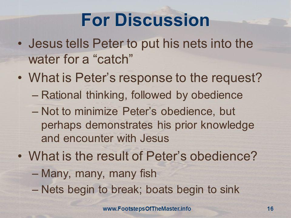 For Discussion Jesus tells Peter to put his nets into the water for a catch What is Peter's response to the request.